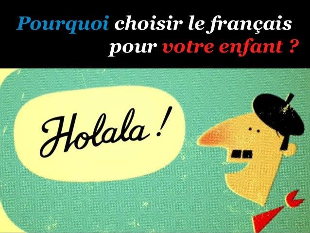 Pourquoi choisir le français        pour votre enfant ?