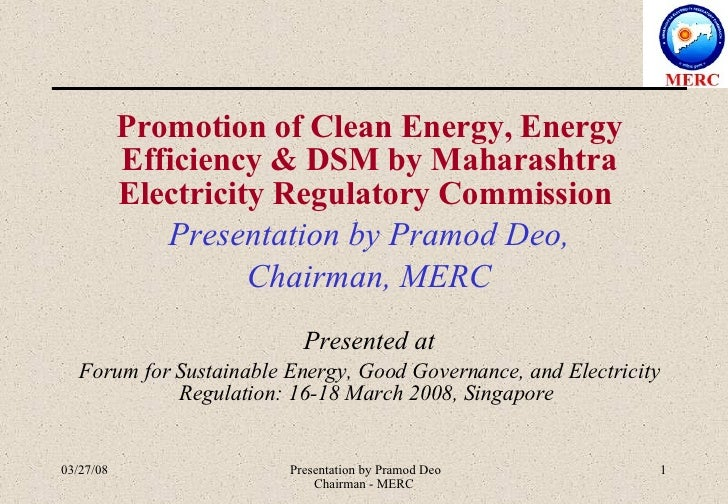 Promotion of Clean Energy, Energy Efficiency & DSM by Maharashtra Electricity Regulatory Commission  Presentation by Pramo...