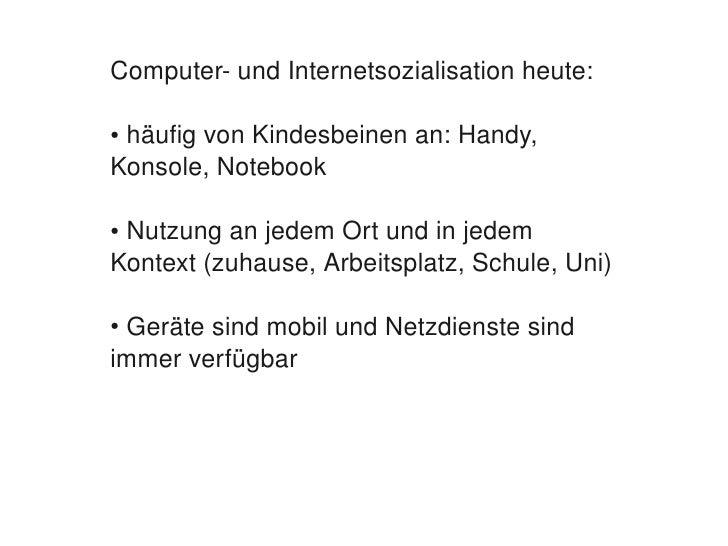 ComputerundInternetsozialisationheute:      ●häufigvonKindesbeinenan:Handy,     Konsole,Notebook      ●Nutzung...