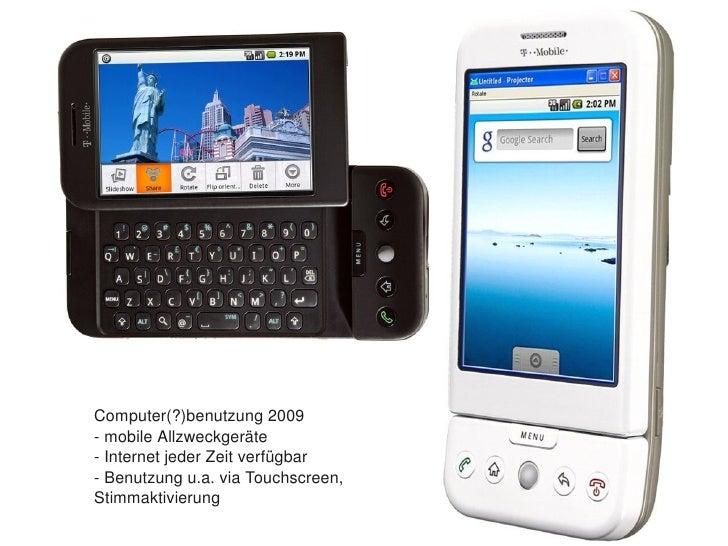 Computer(?)benutzung2009     mobileAllzweckgeräte     InternetjederZeitverfügbar     Benutzungu.a.viaTouchsc...