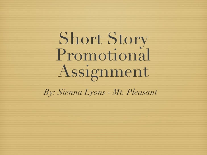 Short Story   Promotional   AssignmentBy: Sienna Lyons - Mt. Pleasant