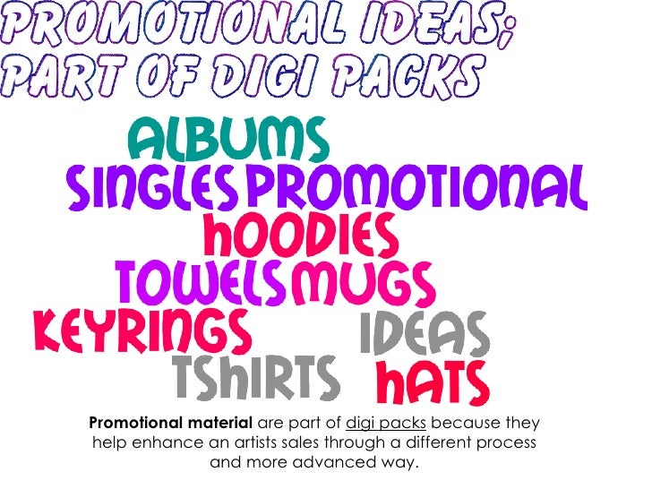 Promotional material  are part of  digi packs  because they help enhance an artists sales through a different process and ...
