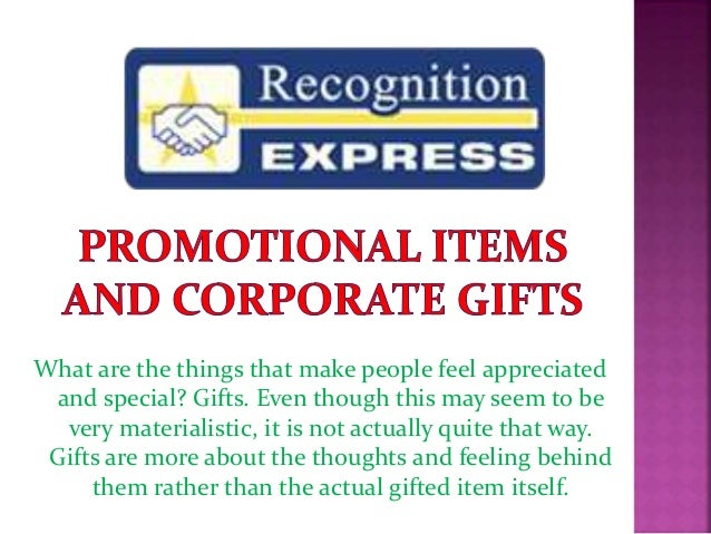 What are the things that make people feel appreciated and special? Gifts. Even though this may seem to be very materialist...