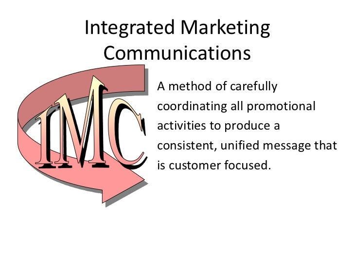 Integrated Marketing  Communications       A method of carefully       coordinating all promotional       activities to pr...