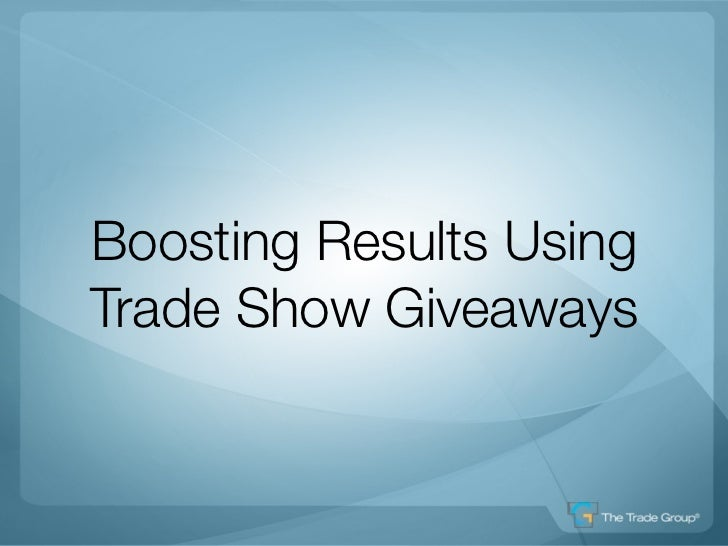 Boosting Trade Show Results Using Giveaways Slide 2