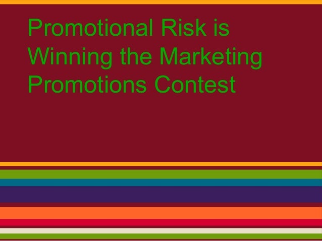 Promotional Risk isWinning the MarketingPromotions Contest