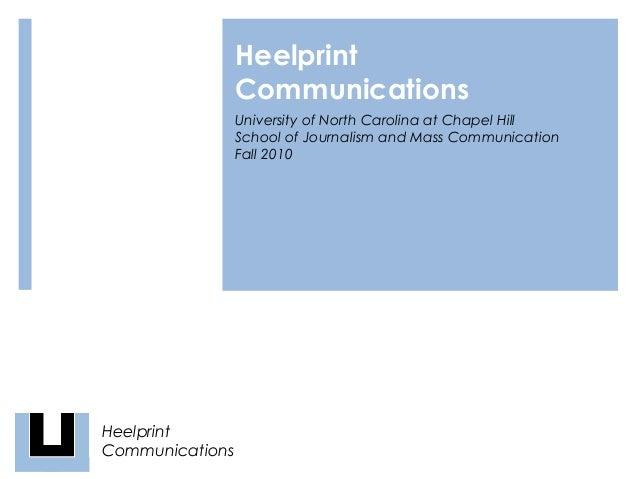 Heelprint Communications University of North Carolina at Chapel Hill School of Journalism and Mass Communication Fall 2010...