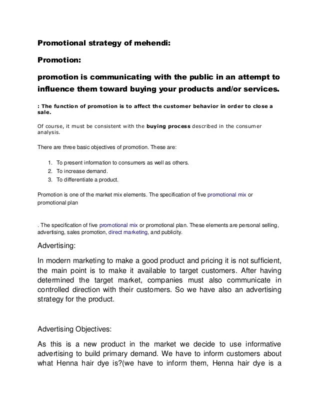 Promotional strategy of mehendi:Promotion:promotion is communicating with the public in an attempt toinfluence them toward...