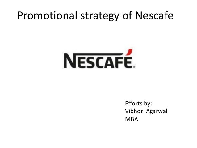 Promotional strategy of Nescafe Efforts by: Vibhor Agarwal MBA