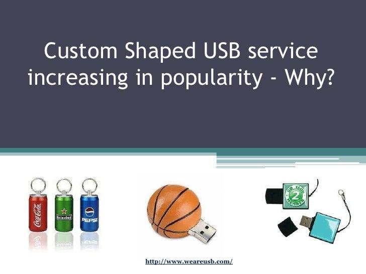 Custom Shaped USB serviceincreasing in popularity - Why?           http://www.weareusb.com/