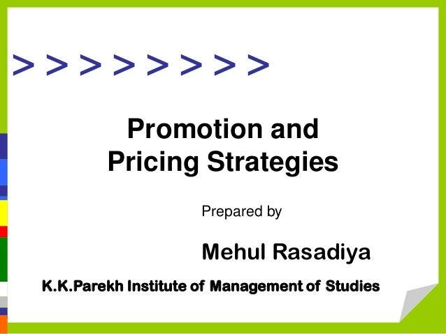 >>>>>>>>         Promotion and        Pricing Strategies                     Prepared by                     Mehul Rasadiy...
