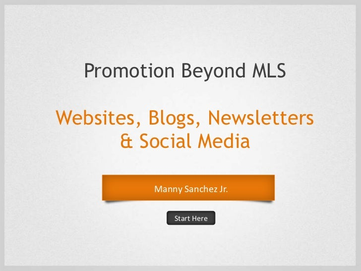 Promotion Beyond MLSWebsites, Blogs, Newsletters      & Social Media          Manny Sanchez Jr.              Start Here