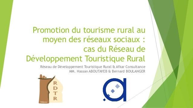 Promotion du tourisme rural au  moyen des réseaux sociaux :  cas du Réseau de  Développement Touristique Rural  Réseau de ...