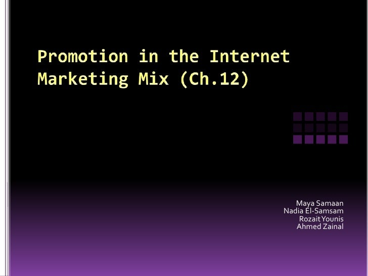 Promotion in the Internet Marketing Mix (Ch.12)<br />Maya Samaan<br />Nadia El-Samsam<br />RozaitYounis<br />Ahmed Zainal<...