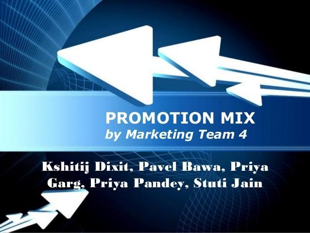 Powerpoint Templates Page 1 Powerpoint Templates PROMOTION MIX by Marketing Team 4 Kshitij Dixit, Pavel Bawa, Priya Garg, ...