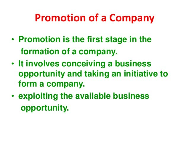 Promotion of a Company • Promotion is the first stage in the formation of a company. • It involves conceiving a business o...
