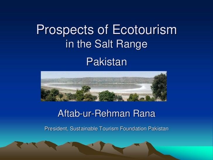Prospects of Ecotourism         in the Salt Range                 Pakistan      Aftab-ur-Rehman Rana President, Sustainabl...
