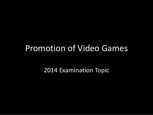 Promotion of Video Games 2014 Examination Topic
