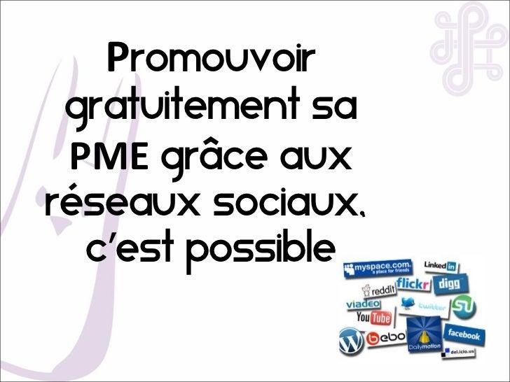 Promouvoir gratuitement sa PME grâce auxréseaux sociaux,  c'est possible