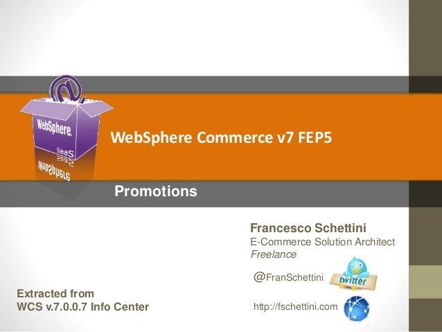 Promotions Francesco Schettini E-Commerce Solution Architect Freelance @FranSchettini http://fschettini.com WebSphere Comm...