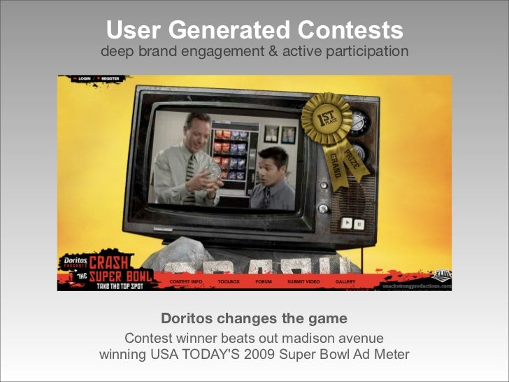 User Generated Contests deep brand engagement & active participation             Doritos changes the game     Contest winn...