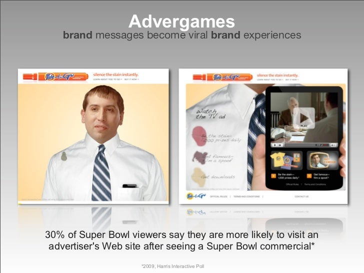 Advergames     brand messages become viral brand experiences     30% of Super Bowl viewers say they are more likely to vis...