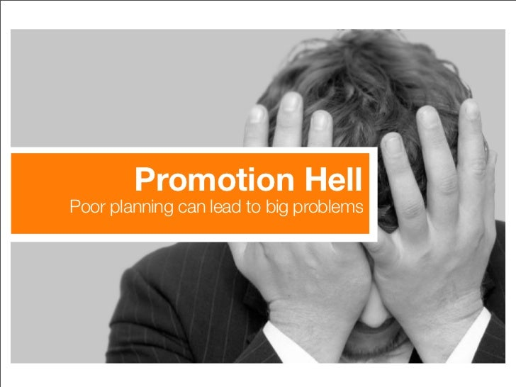 Promotion Hell Poor planning can lead to big problems
