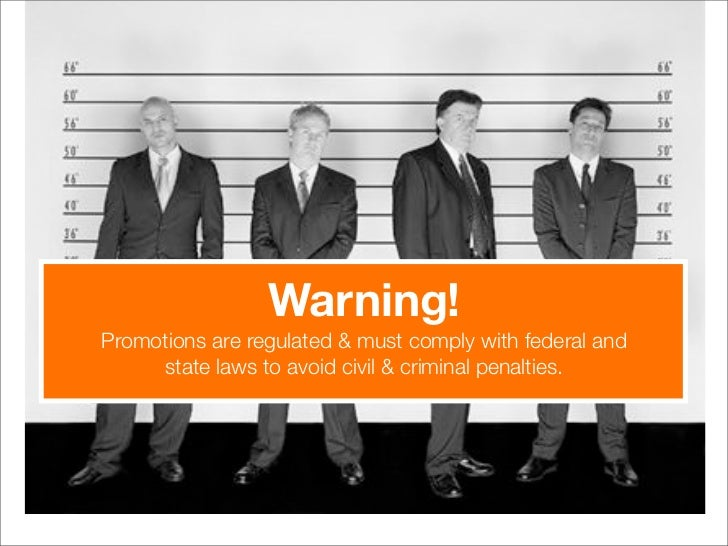 Warning! Promotions are regulated & must comply with federal and      state laws to avoid civil & criminal penalties.