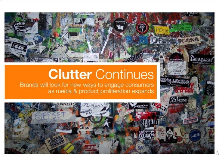 Clutter Continues Brands will look for new ways to engage consumers            as media & product proliferation expands   ...