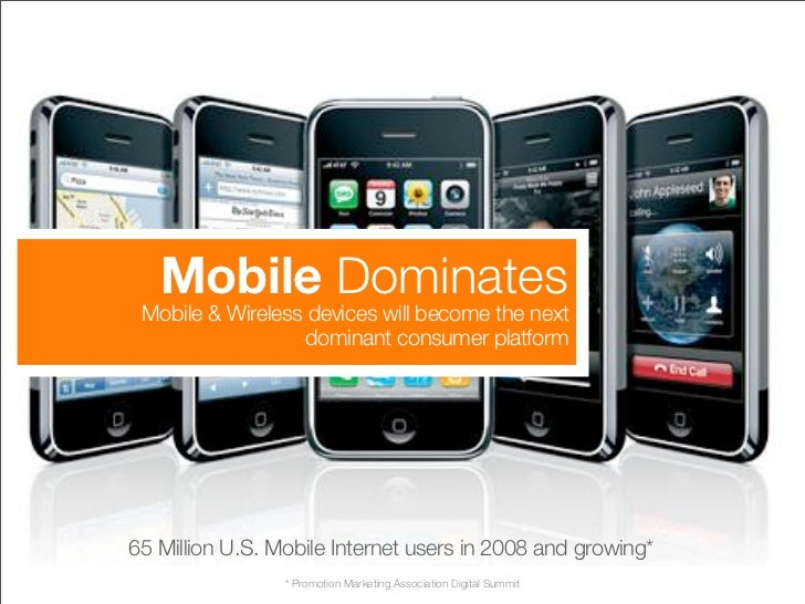 Mobile Dominates  Mobile & Wireless devices will become the next                    dominant consumer platform     65 Mill...