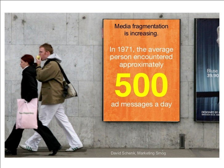Media fragmentation    is increasing.  In 1971, the average person encountered     approximately     500 ad messages a day...