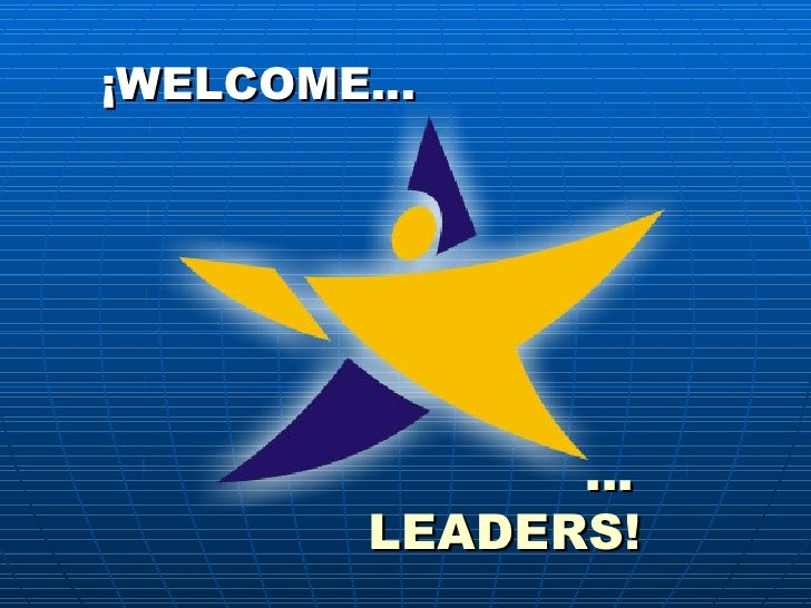 ¡WELCOME… … LEADERS!