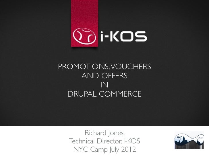 PROMOTIONS, VOUCHERS     AND OFFERS         IN  DRUPAL COMMERCE       Richard Jones,   Technical Director, i-KOS   NYC Cam...