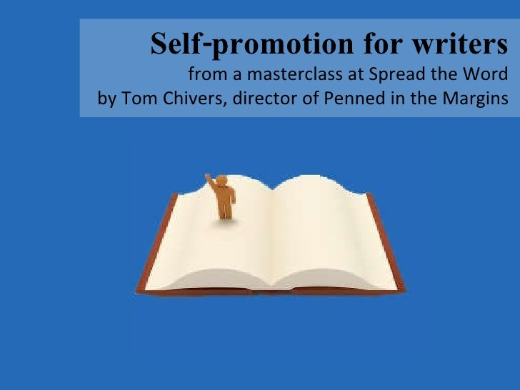 Self-promotion for writers from a masterclass at Spread the Word by Tom Chivers, director of Penned in the Margins