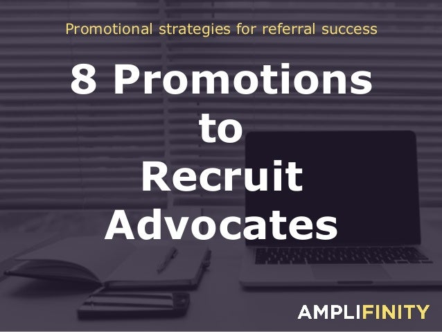 8 Promotions to Recruit Advocates Promotional strategies for referral success