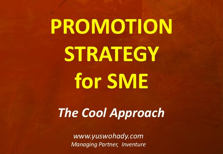 PROMOTION STRATEGY  for SMEThe Cool Approach  www.yuswohady.com  Managing Partner, Inventure