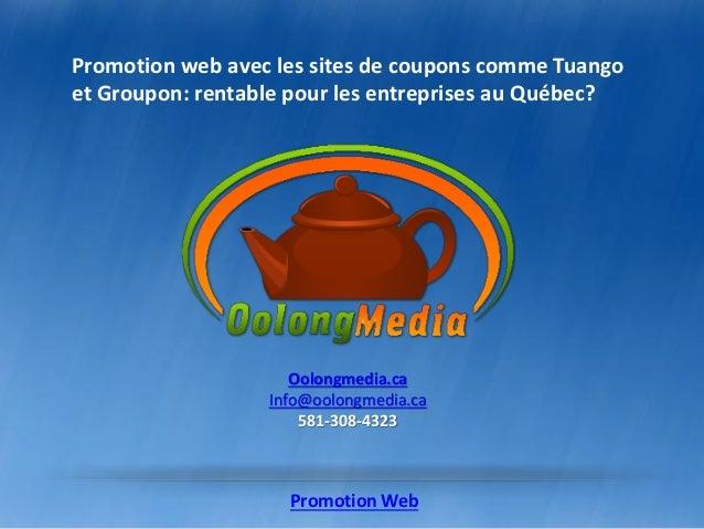 Oolongmedia.caInfo@oolongmedia.ca581-308-4323Promotion web avec les sites de coupons comme Tuangoet Groupon: rentable pour...