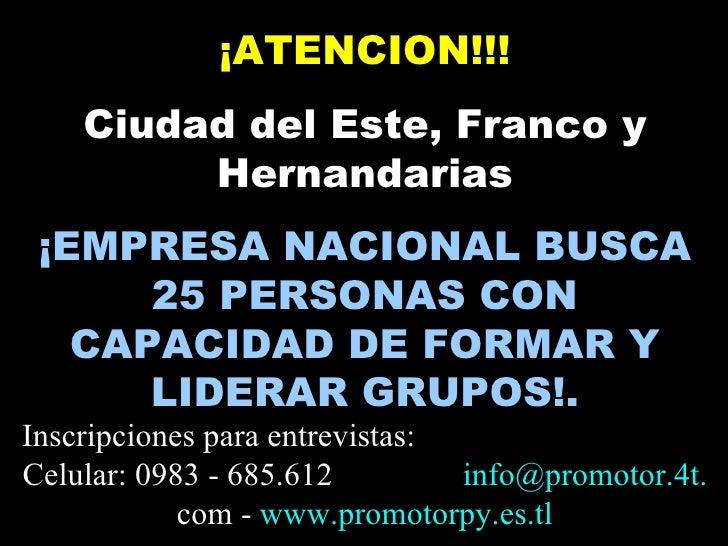 ¡ATENCION!!! Ciudad del Este, Franco y Hernandarias ¡EMPRESA NACIONAL BUSCA 25 PERSONAS CON CAPACIDAD DE FORMAR Y LIDERAR ...