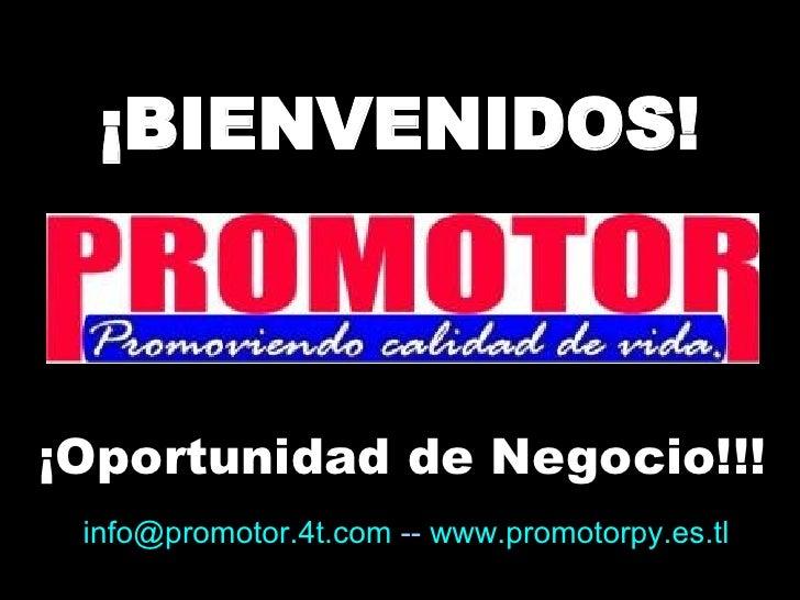 ¡BIENVENIDOS! ¡Oportunidad de Negocio!!! [email_address]   --   www.promotorpy.es.tl