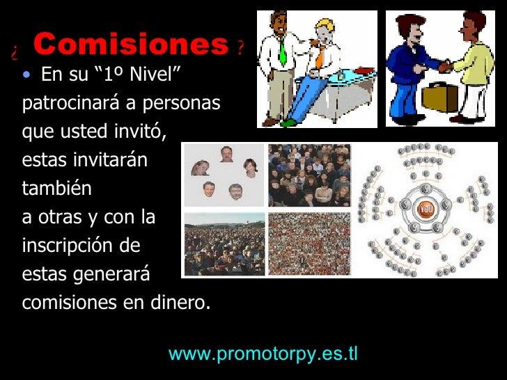 "¿  Comisiones  ? <ul><li>En su ""1º Nivel""  </li></ul><ul><li>patrocinará a personas  </li></ul><ul><li>que usted invitó,  ..."