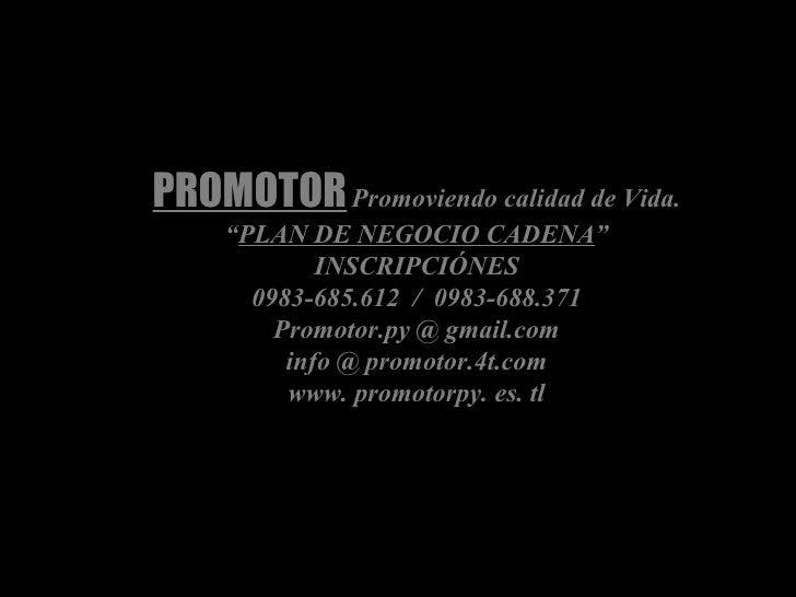 """PROMOTOR   Promoviendo calidad de Vida. """" PLAN DE NEGOCIO CADENA """" INSCRIPCIÓNES 0983-685.612  /  0983-688.371 Promotor.py..."""