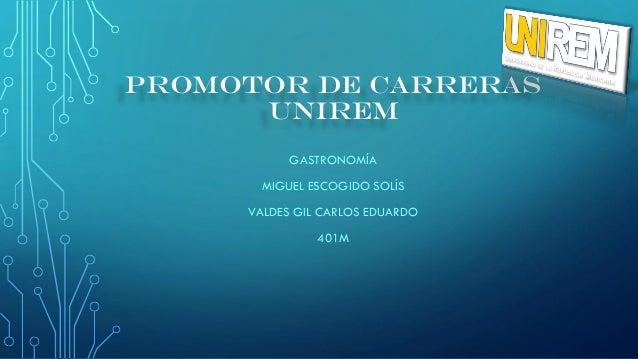 GASTRONOMÍA MIGUEL ESCOGIDO SOLÍS VALDES GIL CARLOS EDUARDO 401M PROMOTOR DE CARRERAS UNIREM