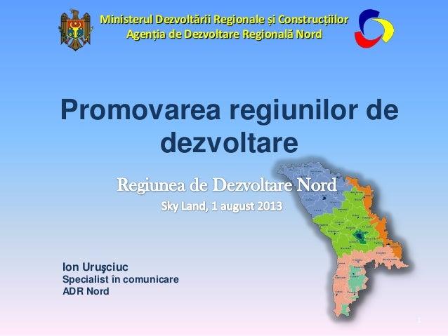 Ion Urușciuc Specialist în comunicare ADR Nord Promovarea regiunilor de dezvoltare Ministerul Dezvoltării Regionale și Con...