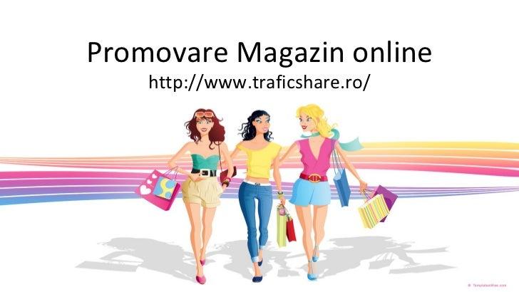 Promovare Magazin online http://www.traficshare.ro/