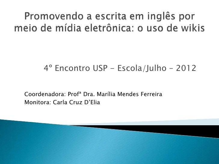 4º Encontro USP - Escola/Julho – 2012Coordenadora: Profª Dra. Marília Mendes FerreiraMonitora: Carla Cruz D'Elia