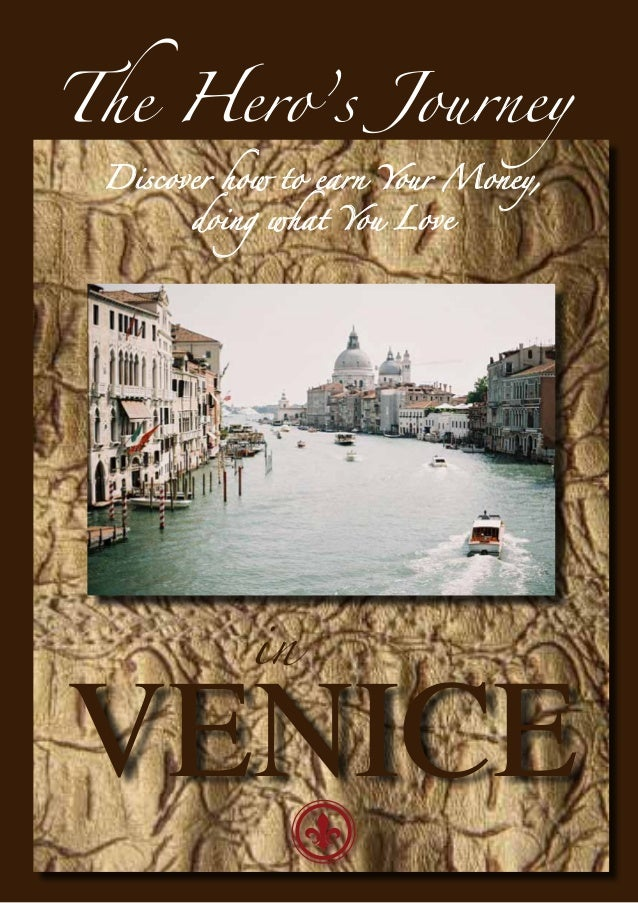The Hero's Journey Discover how to earn Your Money,       doing what You Love           inVENICE