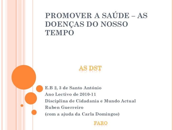 PROMOVER A SAÚDE – AS DOENÇAS DO NOSSO TEMPO E.B 2, 3 de Santo António  Ano Lectivo de 2010-11 Disciplina de Cidadania e M...