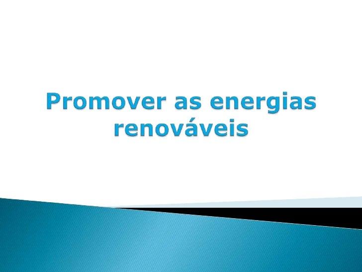 Promover as energias renováveis<br />