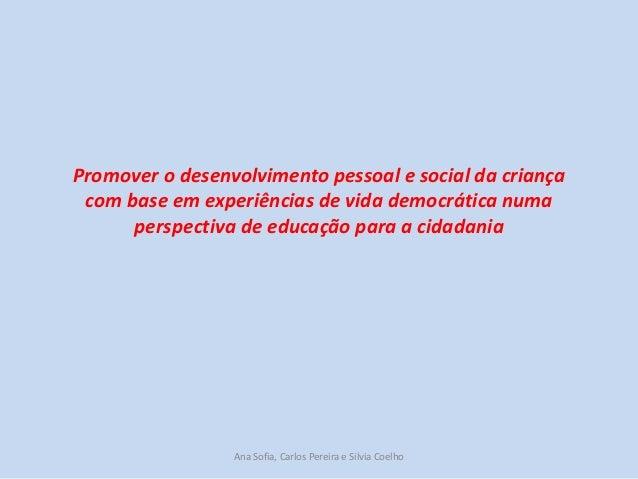 Promover o desenvolvimento pessoal e social da criança com base em experiências de vida democrática numa perspectiva de ed...