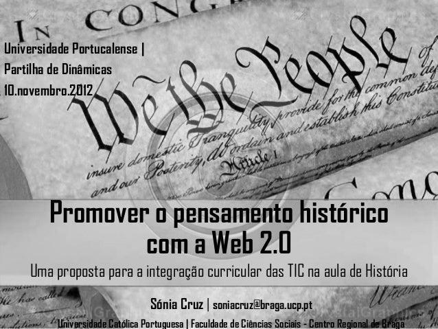 Universidade Portucalense |Partilha de Dinâmicas10.novembro.2012        Promover o pensamento histórico                com...